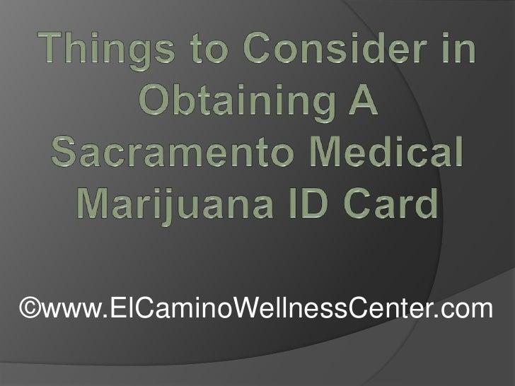 Things to Consider in Obtaining A Sacramento Medical Marijuana ID Card<br />©www.ElCaminoWellnessCenter.com<br />