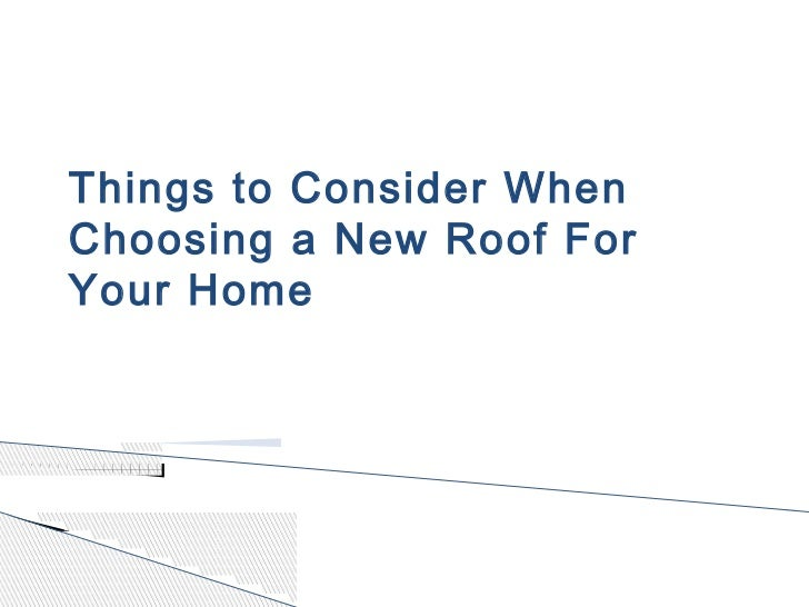 Things to Consider WhenChoosing a New Roof ForYour Home