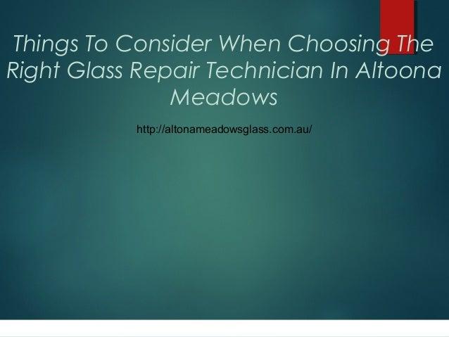 Things To Consider When Choosing The Right Glass Repair Technician In Altoona Meadows http://altonameadowsglass.com.au/