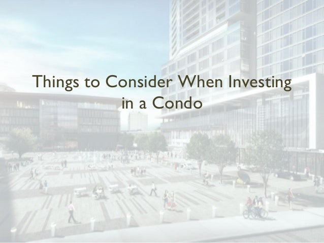 Things to Consider When Investing           in a Condo