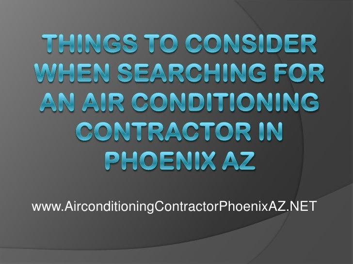 Things to Consider When Searching For an Air Conditioning Contractor in Phoenix AZ<br />www.AirconditioningContractorPhoen...