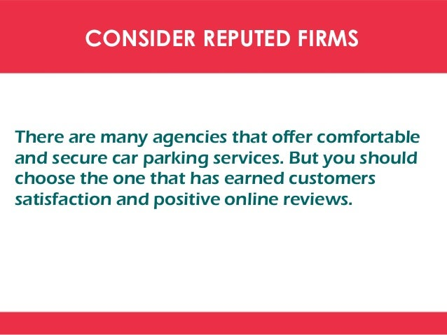 CONSIDER WORD OF MOUTH Asking friends is always recommended if anyone of your friends has already taken airport car parkin...