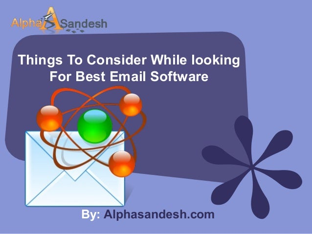 Things To Consider While looking For Best Email Software By: Alphasandesh.com