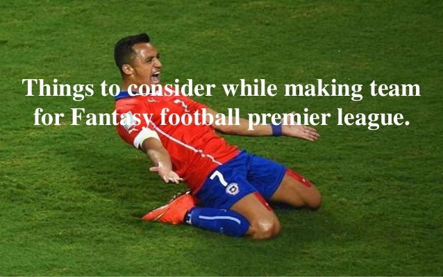 Things to consider while making team  for Fantasy football premier league.