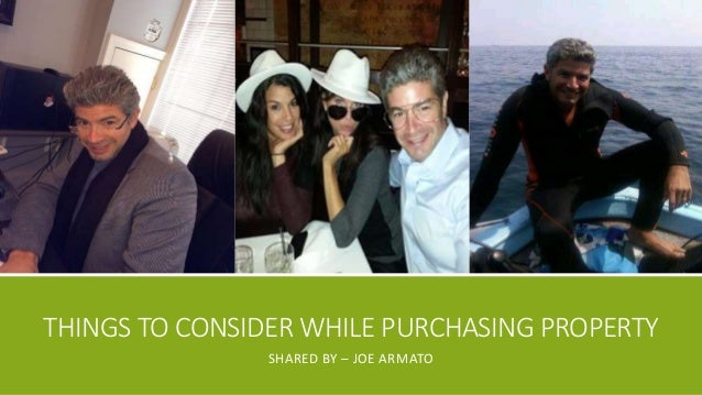 THINGS TO CONSIDER WHILE PURCHASING PROPERTY SHARED BY – JOE ARMATO
