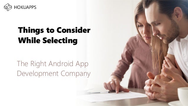 Things to Consider While Selecting The Right Android App Development Company
