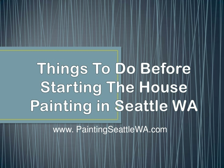 Things To Do Before Starting The House Painting in Seattle WA<br />www. PaintingSeattleWA.com<br />