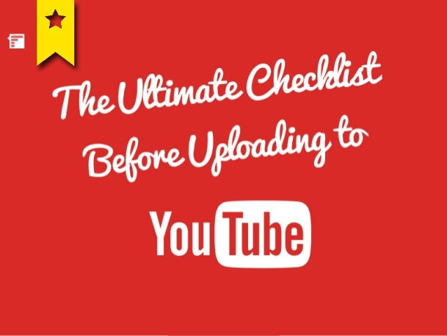 The Ultimate Checklist before Uploading to Youtube