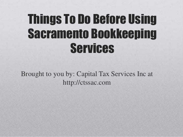 Things To Do Before Using  Sacramento Bookkeeping          ServicesBrought to you by: Capital Tax Services Inc at         ...