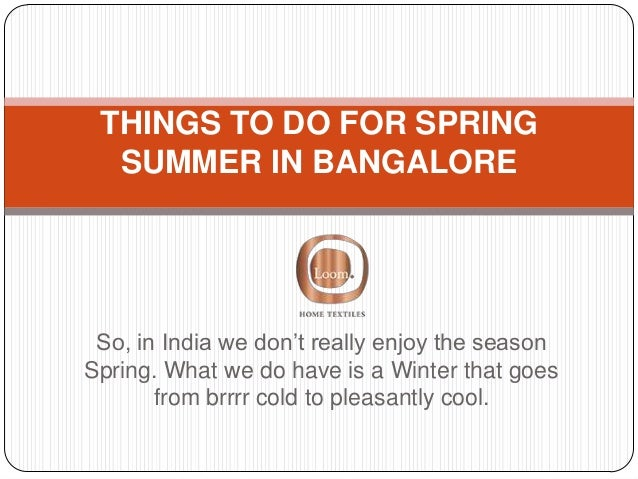 So, in India we don't really enjoy the season Spring. What we do have is a Winter that goes from brrrr cold to pleasantly ...