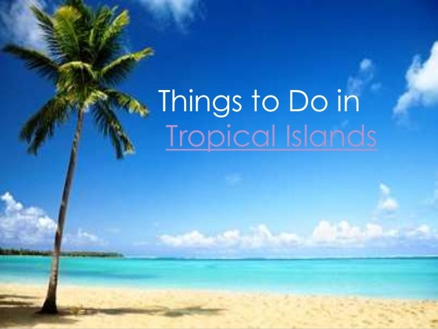 Things to Do in Tropical Islands
