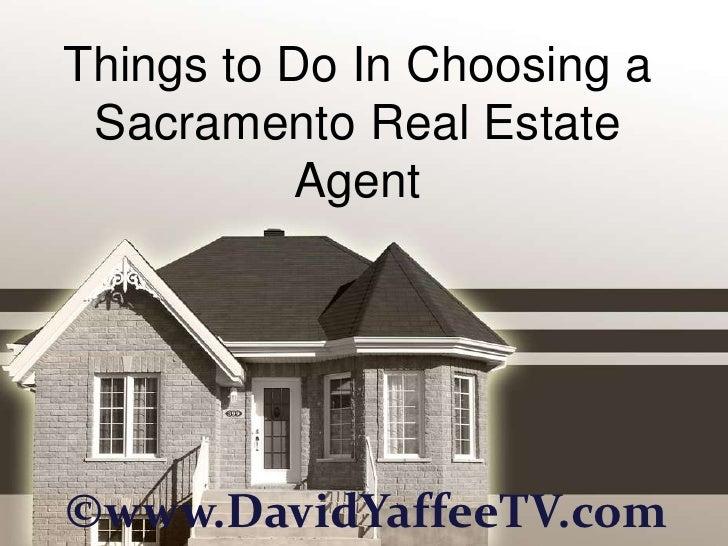 Things to Do In Choosing a Sacramento Real Estate           Agent©www.DavidYaffeeTV.com