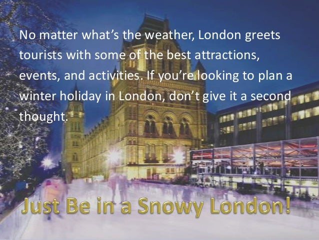 No matter what's the weather, London greets tourists with some of the best attractions, events, and activities. If you're ...