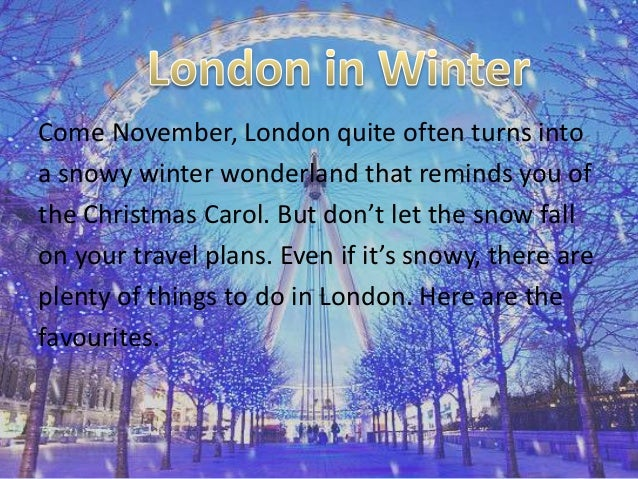 Come November, London quite often turns into a snowy winter wonderland that reminds you of the Christmas Carol. But don't ...