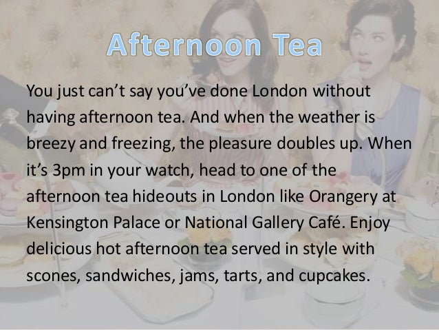 You just can't say you've done London without having afternoon tea. And when the weather is breezy and freezing, the pleas...