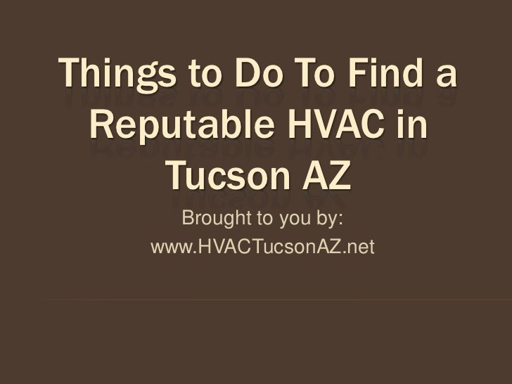 Things to Do To Find a Reputable HVAC in     Tucson AZ       Brought to you by:     www.HVACTucsonAZ.net
