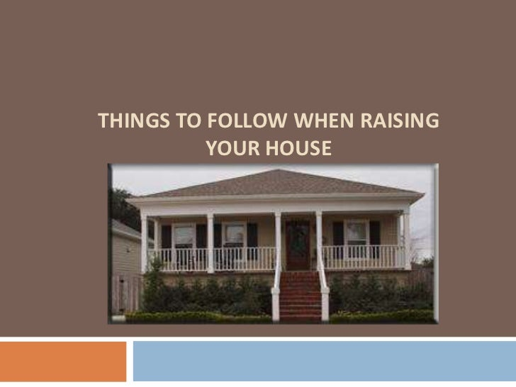 Things to follow when raising your house<br />