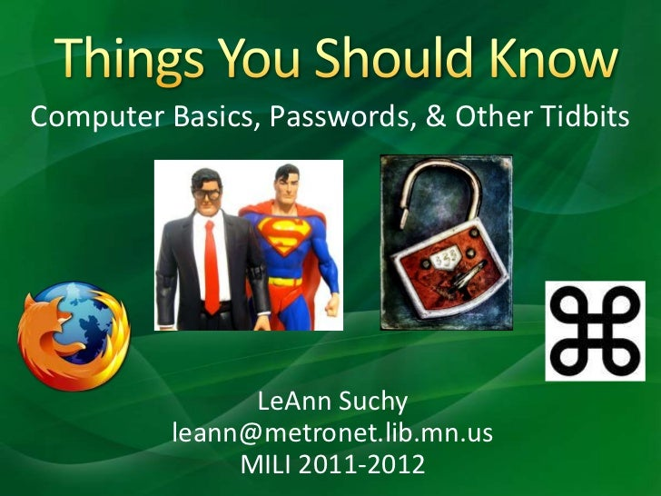 Things You Should Know<br />Computer Basics, Passwords, & Other Tidbits<br />LeAnn Suchy<br />leann@metronet.lib.mn.us<br ...