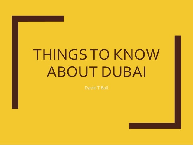 THINGSTO KNOW ABOUT DUBAI DavidT Ball