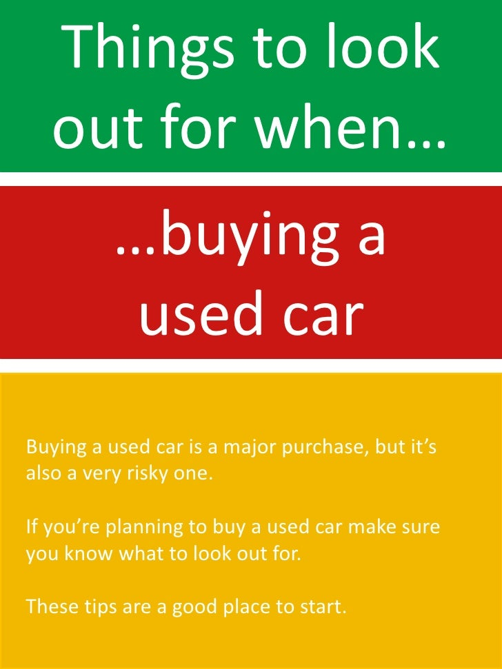 Things to look  out for when…          …buying a           used carBuying a used car is a major purchase, but it'salso a v...