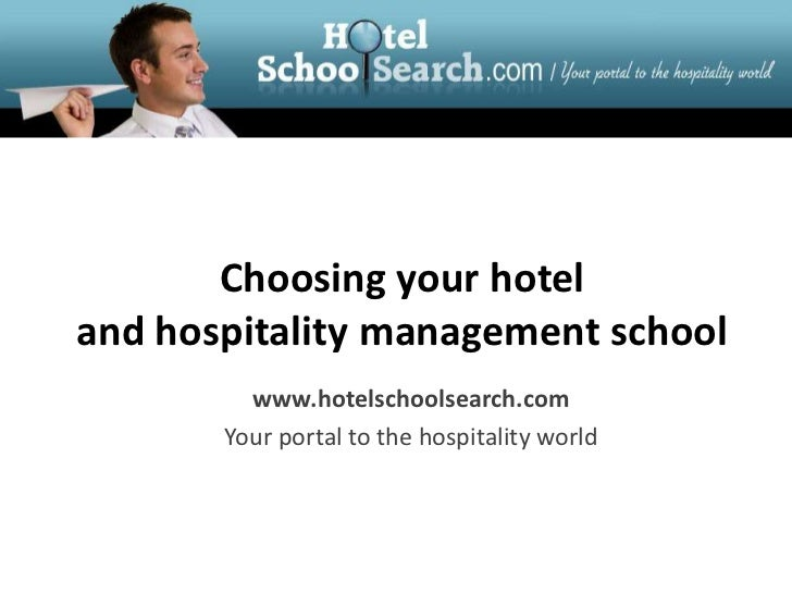 Choosing your hotel and hospitality management school<br />www.hotelschoolsearch.com<br />Your portal to the hospitality w...