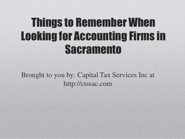 Things to Remember WhenLooking for Accounting Firms in         SacramentoBrought to you by: Capital Tax Services Inc at   ...