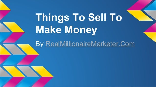 Things to sell to make money what to sell to make money for Make stuff to sell