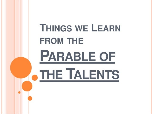 THINGS WE LEARN FROM THE PARABLE OF THE TALENTS