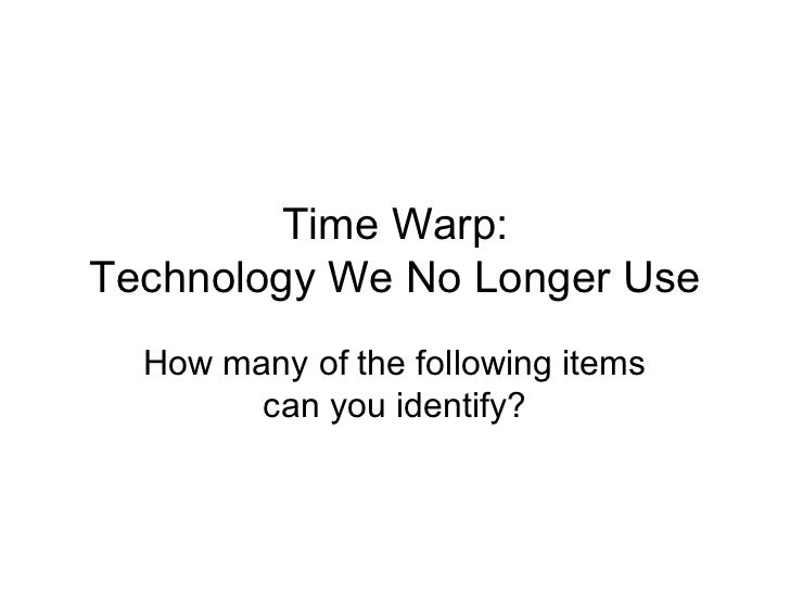 Time Warp:Technology We No Longer Use  How many of the following items        can you identify?