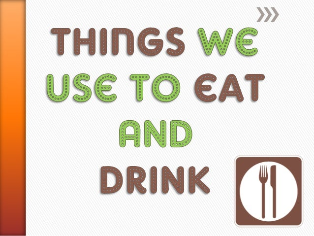 things we use to eat and drink