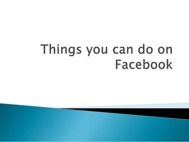 Things you can do on facebook