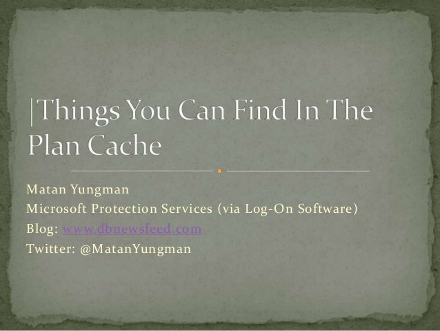Matan YungmanMicrosoft Protection Services (via Log-On Software)Blog: www.dbnewsfeed.comTwitter: @MatanYungman