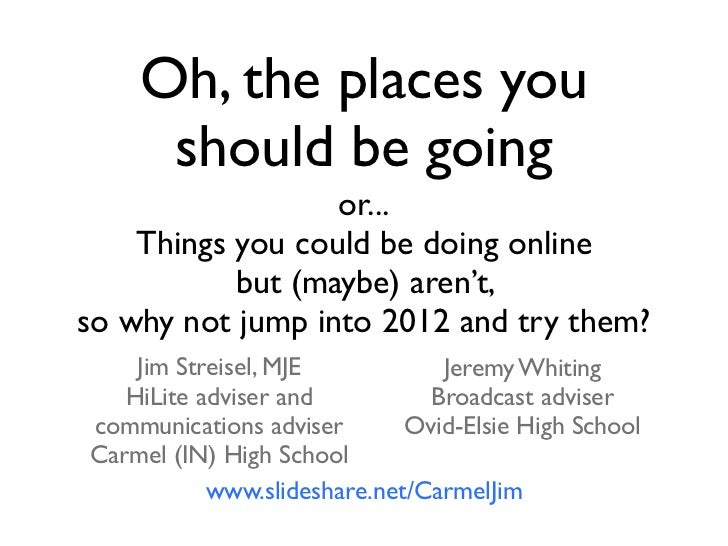 Oh, the places you     should be going                  or...    Things you could be doing online           but (maybe) ar...