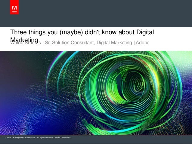 Three things you (maybe) didnt know about Digital     Marketing | Sr. Solution Consultant, Digital Marketing | Adobe     W...