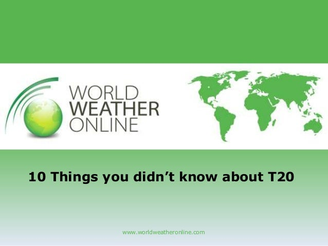 www.worldweatheronline.com 10 Things you didn't know about T20