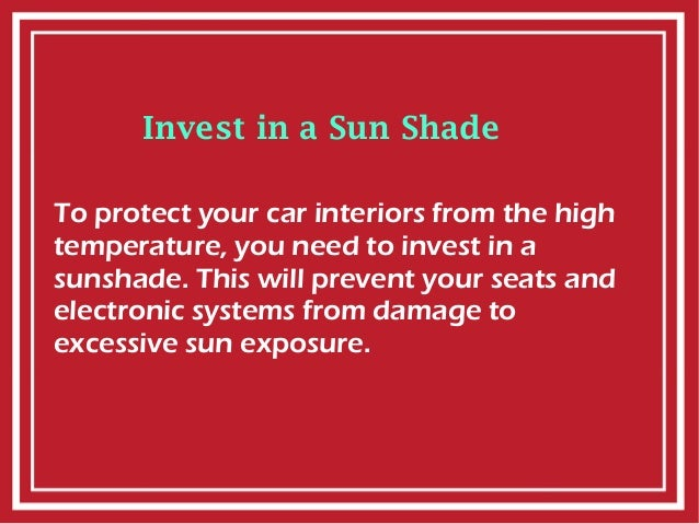 Invest in a Sun Shade To protect your car interiors from the high temperature, you need to invest in a sunshade. This will...