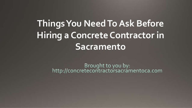 Things You Need To Ask BeforeHiring a Concrete Contractor in          Sacramento