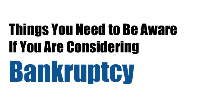 Things You Need to Be Aware If You Are Considering Bankruptcy