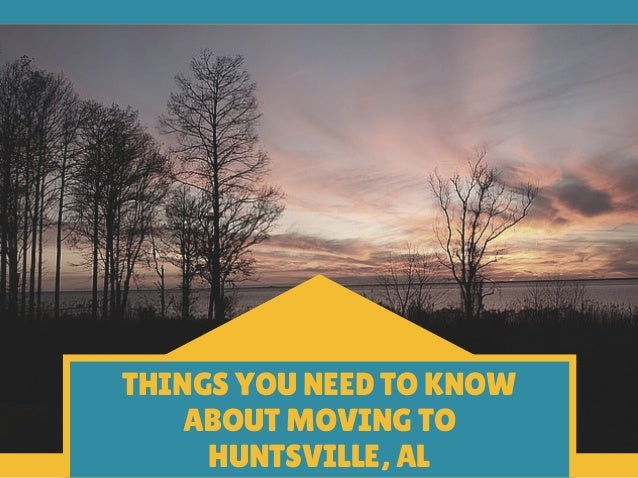 THINGS YOU NEED TO KNOW ABOUT MOVING TO HUNTSVILLE, AL ...