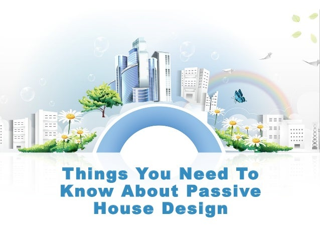 Things you need to know about passive house design for Things you need for a house