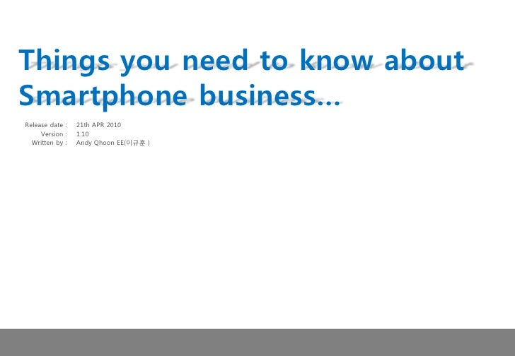 Things you need to know about Smartphone business… Release date :   21th APR 2010      Version :   1.10   Written by :   A...