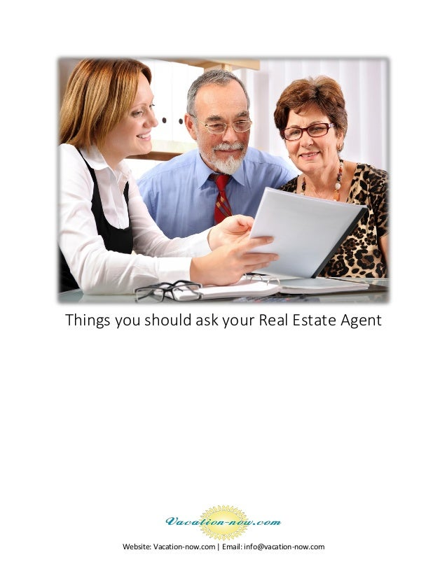 Website: Vacation-now.com | Email: info@vacation-now.com Things you should ask your Real Estate Agent