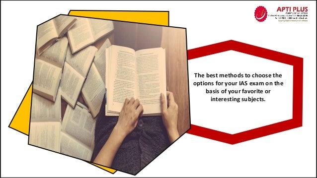 The best methods to choose the options for your IAS exam on the basis of your favorite or interesting subjects.