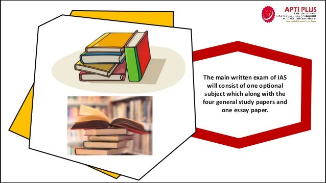 The main written exam of IAS will consist of one optional subject which along with the four general study papers and one e...
