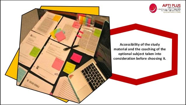 Accessibility of the study material and the coaching of the optional subject taken into consideration before choosing it.