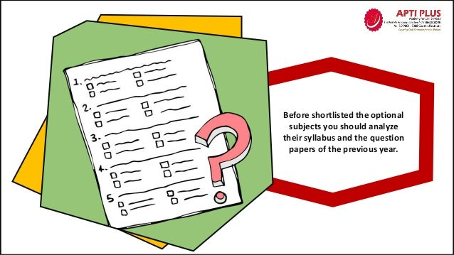 Before shortlisted the optional subjects you should analyze their syllabus and the question papers of the previous year.