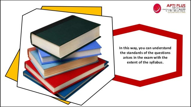 In this way, you can understand the standards of the questions arises in the exam with the extent of the syllabus.