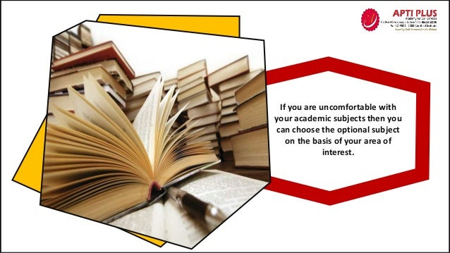 If you are uncomfortable with your academic subjects then you can choose the optional subject on the basis of your area of...