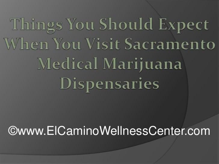 Things You Should Expect When You Visit Sacramento Medical Marijuana Dispensaries<br />©www.ElCaminoWellnessCenter.com<br />