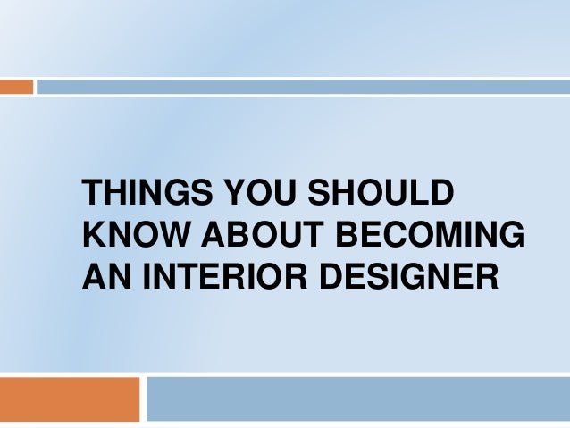 Things You Should Know About Becoming An Interior